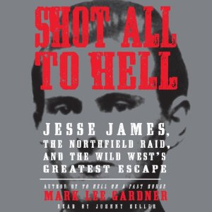 SHOT ALL TO HELL by Mark Lee Gardner from Harper Audio