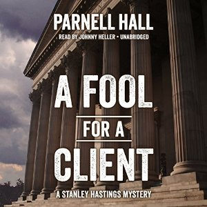 A Fool for a Client: The Stanley Hastings Mysteries, Book 20
